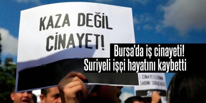 Bursa'da iş cinayeti! Suriyeli işçi hayatını kaybetti