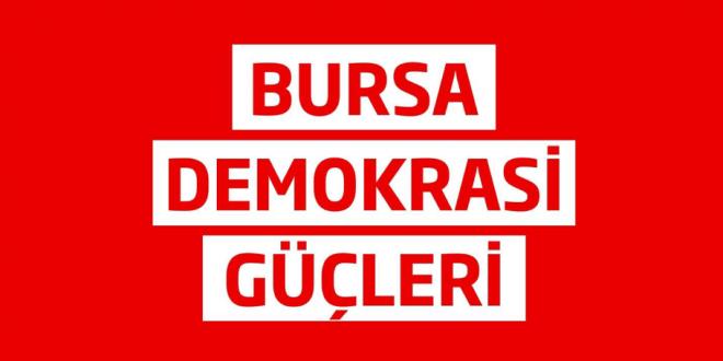 Bursa Demokrasi Güçleri diktaya karşı demokrasi için çağırıyor