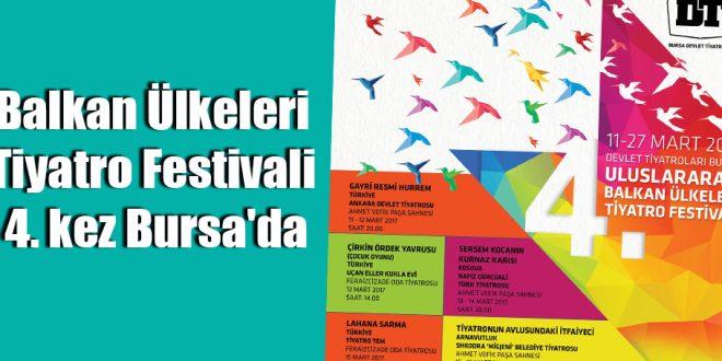 Balkan Ülkeleri Tiyatro Festivali 4. kez Bursa'da